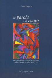 LA PAROLA E IL CUORE Una esperienza di scrittura psichica nella filosofia di Baba Bedi XVI di Paola Neyroz