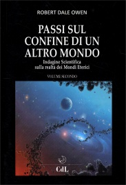 PASSI SUL CONFINE DI UN ALTRO MONDO - VOLUME 2 Indagine scientifica sulla realtà dei Mondi Eterici di Robert Dale Owen