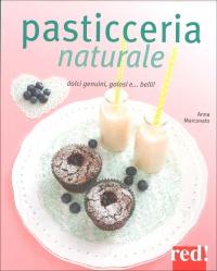 PASTICCERIA NATURALE Dolci genuini, golosi... e belli! di Anna Marconato, Emanuela Sacconago