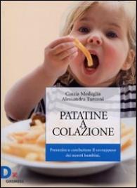 PATATINE A COLAZIONE Prevenire e combattere il sovrappeso dei nostri bambini di Cinzia Medaglia                                   ,                          Alessandra Turconi