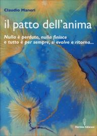 IL PATTO DELL'ANIMA Nulla è perduto, nulla finisce e tutto è per sempre, si evolve e ritorna... di Claudio Maneri