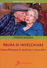 PAURA DI INVECCHIARE Come affrontare la vecchiaia e vivere felici di Federica Murdaca