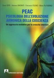 PEAC: PSICOLOGIA DELL'EVOLUZIONE ARMONICA DELLA COSCIENZA Un approccio evolutivo per la crescita interiore di a cura di Associazione Il Filo della Torre