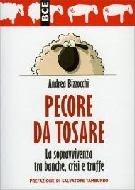 PECORE DA TOSARE La sopravvivenza tra banche, crisi e truffe di Andrea Bizzocchi