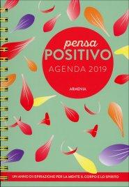 PENSA POSITIVO - AGENDA 2019 Un anno di ispirazione per la mente, il corpo e lo spirito
