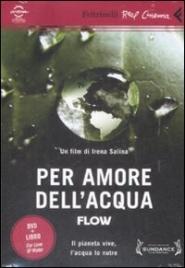PER AMORE DELL'ACQUA - FLOW (LIBRO + DVD) Il pianeta vive, l'acqua lo nutre di Irena Salina