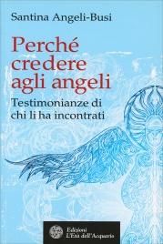PERCHé CREDERE AGLI ANGELI Testimonianze di chi li ha incontrati di Santina Angeli Busi