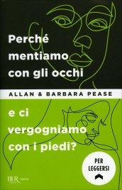 PERCHé MENTIAMO CON GLI OCCHI E CI VERGOGNAMO CON I PIEDI? di Allan e Barbara Pease