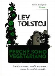 PERCHé SONO VEGETARIANO Finchè esisteranno i macellai, esisteranno sempre dei campi di battaglia di Lev Tolstoj
