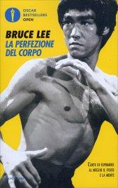 LA PERFEZIONE DEL CORPO L'arte di esprimere al meglio il fisico e la mente di Bruce Lee