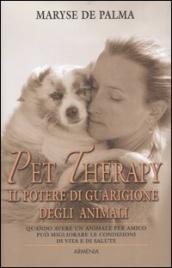 PET THERAPY - IL POTERE DI GUARIGIONE DEGLI ANIMALI Quando avere un animale per amico può migliorare le condizioni di vita e di salute di Maryse De Palma
