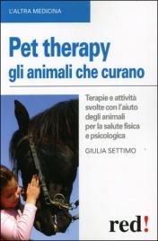 PET THERAPY - GLI ANIMALI CHE CURANO Terapie e attività svolte con l'aiuto degli animali per la salute fisica e psicologica di Giulia Settimo