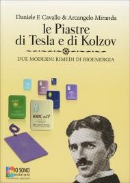 LE PIASTRE DI TESLA E DI KOLZOV Due moderni rimedi di bioenergia di Daniele F. Cavallo, Arcangelo Miranda