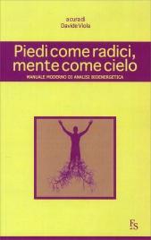 PIEDI COME RADICI, MENTE COME CIELO Manuale moderno di analisi bioenergetica di Davide Viola