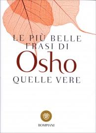 LE PIù BELLE FRASI DI OSHO - QUELLE VERE di Osho