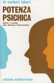 POTENZA PSICHICA Misteri e prodigi della Medicina Psicosomatica di Norbert Lebert