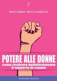 POTERE ALLE DONNE Come risolvere definitivamente il rapporto di coppia di Riccardo Bucciarelli