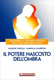 IL POTERE NASCOSTO DELL'OMBRA Trasforma la tua parte oscura nella tua migliore alleata di Giuseppe Vercelli, Gabriella D'Albertas