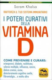 I POTERI CURATIVI DELLA VITAMINA D Come prevenire e curare: osteoporosi, diabete, rachitismo, sclerosi multipla, influenza, cancro, dolore cronico... di Soram Khalsa