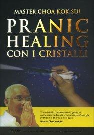 PRANIC HEALING CON I CRISTALLI Nuova edizione di Master Choa Kok Sui