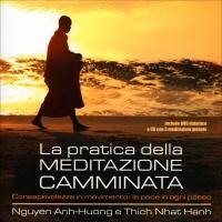 LA PRATICA DELLA MEDITAZIONE CAMMINATA Consapevolezza in movimento: la pace in ogni passo di Thich Nhat Hanh, Nguyen Anh-Huong