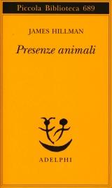 PRESENZE ANIMALI Una magnifica guida per chi voglia riconoscere che cosa sono gli animali in noi di James Hillman