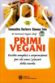 PRIMI VEGANI Ricette semplici e sorprendenti per chi ama i piaceri della tavola di Samantha Barbero, Simona Volo