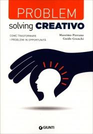 PROBLEM SOLVING CREATIVO Come trasformare i problemi in opportunità di Massimo Piovano, Guido Granchi