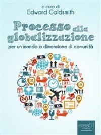 PROCESSO ALLA GLOBALIZZAZIONE (EBOOK) di a cura di Edward Goldsmith