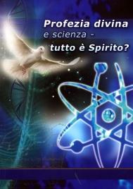 PROFEZIA DIVINA E SCIENZA Tutto è spirito? di Hans Gunther Kugler