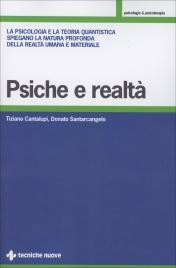 PSICHE E REALTà La psicologia e la teoria quantistica spiegano la natura profonda della realtà umana e materiale di Donato Santarcangelo, Tiziano Cantalupi