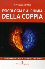 PSICOLOGIA E ALCHIMIA DELLA COPPIA Trasformare se stessi attraverso le relazioni di Francesco Albanese