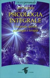 PSICOLOGIA INTEGRALE Coscienza, spirito, psicologia e terapia di Ken Wilber