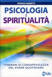 PSICOLOGIA E SPIRITUALITà Itinerari di consapevolezza del vivere quotidiano di Franco Nanetti