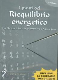 I PUNTI DEL RIEQUILIBRIO ENERGETICO Per shiatsu, moxa, digitopressione e agopuntura