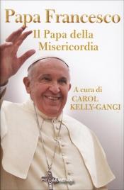 Papa Francesco - Il Papa della Misericordia