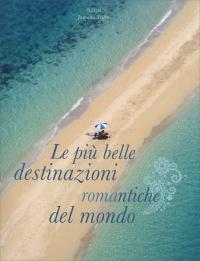 Le Più Belle Destinazioni Romantiche del Mondo