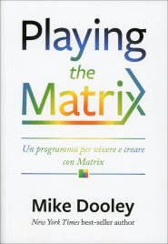 PLAYING THE MATRIX Un programma per vivere e creare con Matrix di Mike Dooley