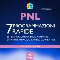 PNL - 7 Programmazioni Rapide (Audiolibro Mp3)