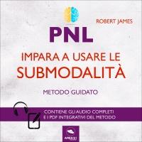 PNL - Impara a Usare le Submodalità (Audiocorso Mp3)
