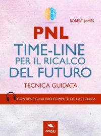 PNL - Time-Line per il Ricalco del Futuro (eBook)