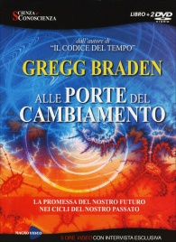 ALLE PORTE DEL CAMBIAMENTO (VIDEO 2 DVD) La promessa del nostro futuro nei cicli del nostro passato di Gregg Braden