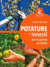Potature e Innesti per le Piante da Frutto