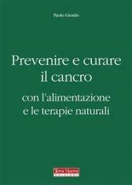 Prevenire e Curare il Cancro con l'Alimentazione e le Terapie Naturali (eBook)