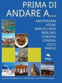 Prima di Andare a... Amsterdam, Atene, Barcellona, Berlino, Lisbona, Londra, Oslo e Parigi (eBook)