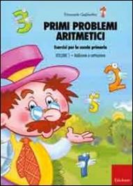 Primi Problemi Aritmetici. Vol. 1: Addizione e Sottrazione