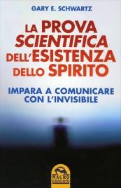 La Prova Scientifica dell'Esistenza dello Spirito