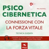 Psicocibernetica - Connessione con la Forza Vitale (Audiolibro Mp3)
