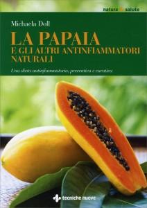 LA PAPAIA E GLI ALTRI ANTINFIAMMATORI NATURALI Una dieta antinfiammatoria, preventiva e curativa di Michaela Döll