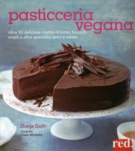 PASTICCERIA VEGANA Oltre 50 ricette di torte, biscotti, snack e altre specialità dolci e salate di Dunja Gulin
